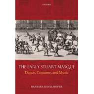 The Early Stuart Masque: Dance, Costume, and Music (BOK)