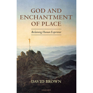 God and Enchantment of Place: Reclaiming Human Experience (BOK)