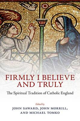 Firmly I Believe and Truly: The Spiritual Tradition of Catholic England (BOK)