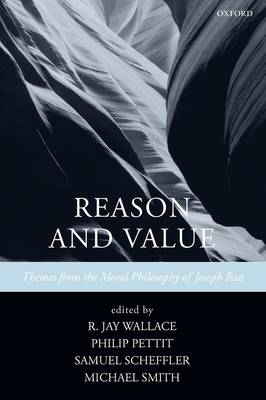 Reason and Value: Themes from the Moral Philosophy of Joseph Raz (BOK)