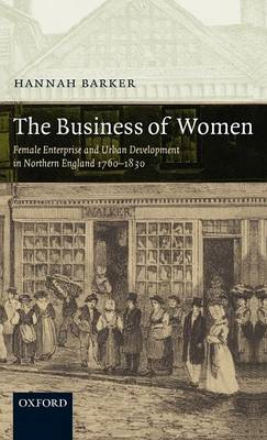 The Business of Women: Female Enterprise and Urban Development in Northern England 1760-1830 (BOK)