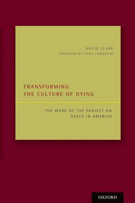 Transforming the Culture of Dying: The Work of the Project on Death in America (BOK)