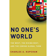 No One's World: The West, the Rising Rest, and the Coming Global Turn (BOK)