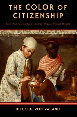 The Color of Citizenship: Race, Modernity and Latin American / Hispanic Political Thought (BOK)