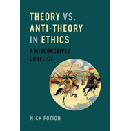 Theory vs. Anti-Theory in Ethics (BOK)
