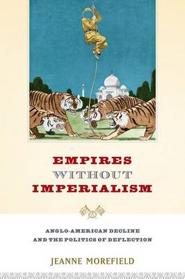 Empires Without Imperialism: Anglo-American Decline and the Politics of Deflection (BOK)