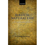 Biblical Natural Law: A Theocentric and Teleological Approach (BOK)