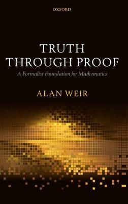 Truth Through Proof: A Formalist Foundation for Mathematics (BOK)