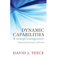 Dynamic Capabilities and Strategic Management: Organizing for Innovation and Growth (BOK)