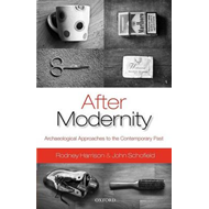 After Modernity: Archaeological Approaches to the Contemporary Past (BOK)