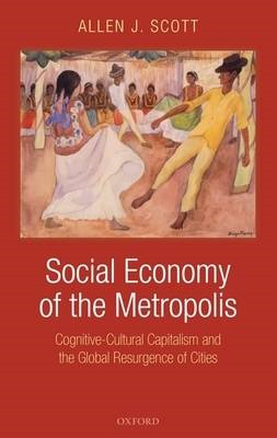 Social Economy of the Metropolis: Cognitive-cultural Capitalism and the Global Resurgence of Cities (BOK)