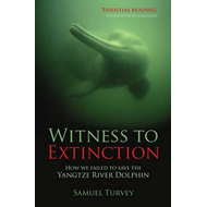 Witness to Extinction: How We Failed to Save the Yangtze River Dolphin (BOK)