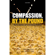 Compassion, by the Pound: The Economics of Farm Animal Welfare (BOK)