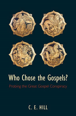 Who Chose the Gospels?: Probing the Great Gospel Conspiracy (BOK)