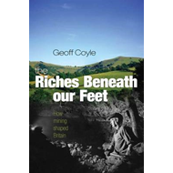 The Riches Beneath Our Feet: How Mining Shaped Britain (BOK)