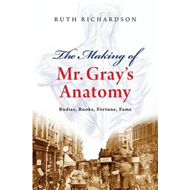 "The Making of Mr Gray's ""Anatomy"": Bodies, Books, Fortune, Fame (BOK)"