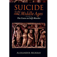 Suicide in the Middle Ages: v. 2: Curse on Self-murder (BOK)