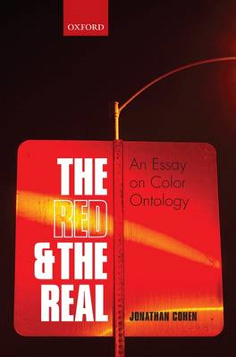 The Red and the Real: An Essay on Color Ontology (BOK)