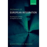 Dilemmas of European Integration: The Ambiguities and Pitfalls of Integration by Stealth (BOK)