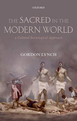 The Sacred in the Modern World: A Cultural Sociological Approach (BOK)