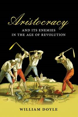 Aristocracy and Its Enemies in the Age of Revolution (BOK)