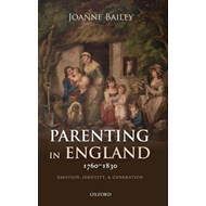 Parenting in England 1760-1830: Emotion, Identity, and Generation (BOK)