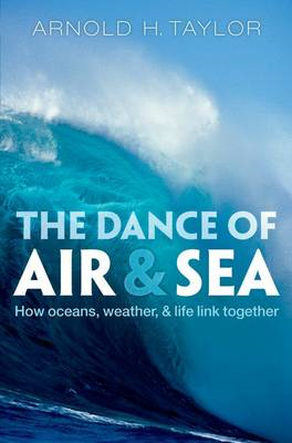 The Dance of Air and Sea: How Oceans, Weather, and Life Link Together (BOK)