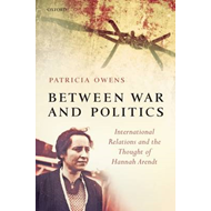 Between War and Politics: International Relations and the Thought of Hannah Arendt (BOK)