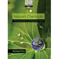 Nature's Chemicals: the Natural Products That Shaped Our World (BOK)