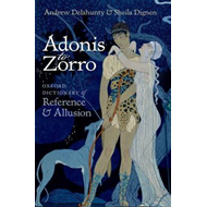 Adonis to Zorro: Oxford Dictionary of Reference and Allusion (BOK)