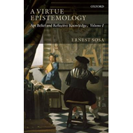 A Virtue Epistemology: Apt Belief and Reflective Knowledge: v. 1 (BOK)