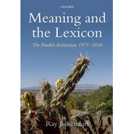 Meaning and the Lexicon: The Parallel Architecture 1975-2010 (BOK)