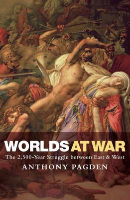 Worlds at War: The 2,500 Year Struggle Between East and West (BOK)