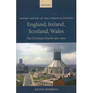 England, Ireland, Scotland, Wales: The Christian Church 1900-2000 (BOK)