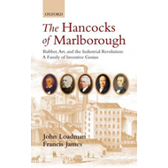 The Hancocks of Marlborough: Rubber, Art and the Industrial Revolution - A Family of Inventive Geniu (BOK)
