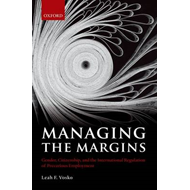 Managing the Margins: Gender, Citizenship, and the International Regulation of Precarious Employment (BOK)