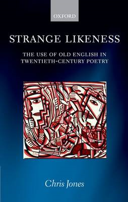 Strange Likeness: The Use of Old English in Twentieth-century Poetry (BOK)