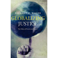 Globalizing Justice: The Ethics of Poverty and Power (BOK)