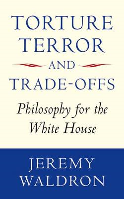 Torture, Terror, and Trade-offs: Philosophy for the White House (BOK)