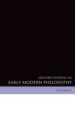 Oxford Studies in Early Modern Philosophy Volume V (BOK)