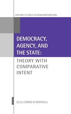 Democracy, Agency, and the State: Theory with Comparative Intent (BOK)
