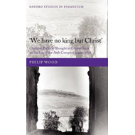 We Have No King But Christ: Christian Political Thought in Greater Syria on the Eve of the Arab Conq (BOK)