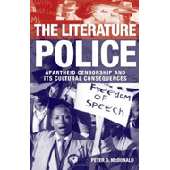 The Literature Police: Apartheid Censorship and Its Cultural Consequences (BOK)