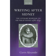 Writing After Sidney: The Literary Response to Sir Philip Sidney 1586-1640 (BOK)