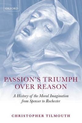 Passion's Triumph Over Reason: A History of the Moral Imagination from Spenser to Rochester (BOK)