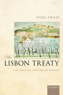 The Lisbon Treaty: Law, Politics, and Treaty Reform (BOK)
