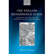 The English Renaissance Stage: Geometry, Poetics, and the Practical Spatial Arts 1580-1630 (BOK)