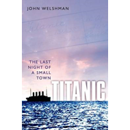 Titanic: The Last Night of a Small Town (BOK)
