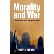 Morality and War: Can War Be Just in the Twenty-first Century? (BOK)