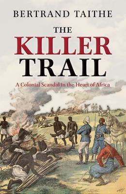 The Killer Trail: A Colonial Scandal in the Heart of Africa (BOK)